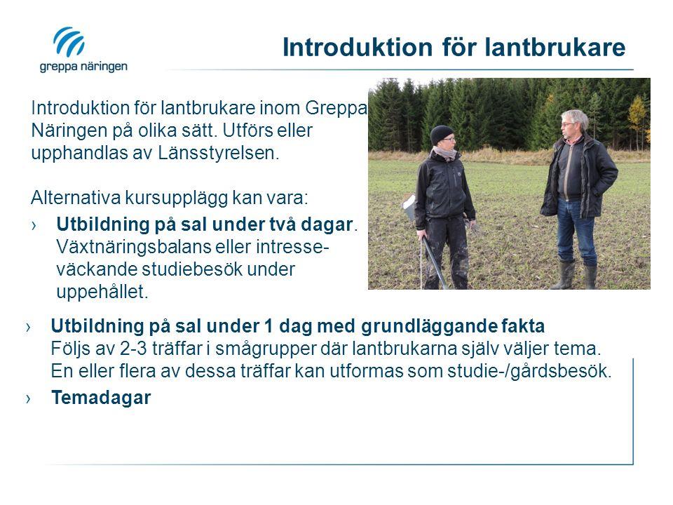 Introduktion för lantbrukare Introduktion för lantbrukare inom Greppa Näringen på olika sätt. Utförs eller upphandlas av Länsstyrelsen. Alternativa ku