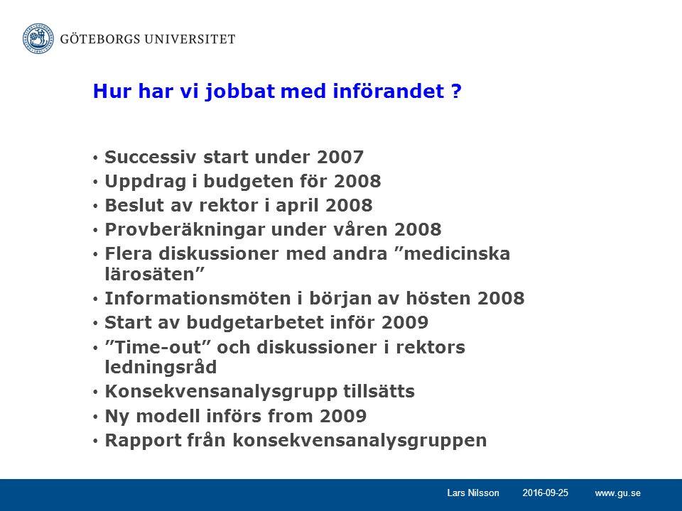 www.gu.se2016-09-25Lars Nilsson Hur har vi jobbat med införandet ? Successiv start under 2007 Uppdrag i budgeten för 2008 Beslut av rektor i april 200
