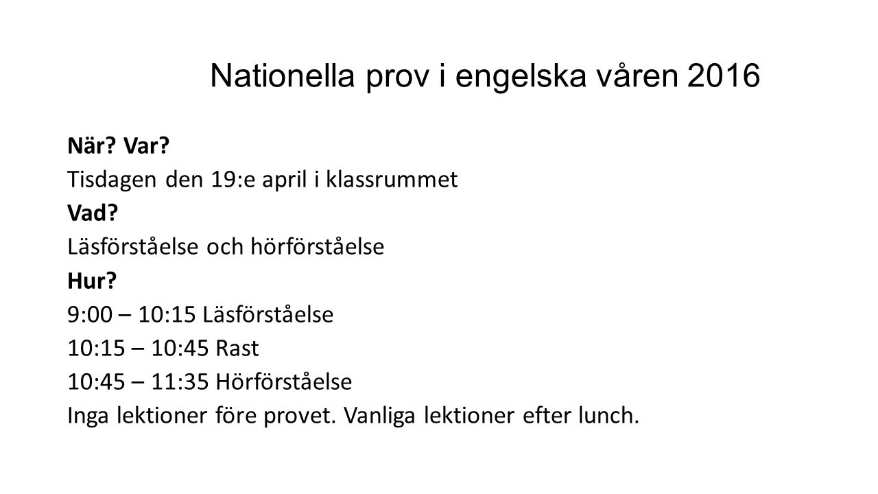 Nationella prov i engelska våren 2016 När.Var. Fredagen den 22:a april i klassrummet Vad.