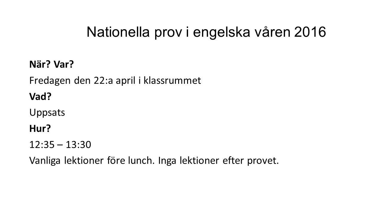 Nationella prov i engelska våren 2016 När? Var? Fredagen den 22:a april i klassrummet Vad? Uppsats Hur? 12:35 – 13:30 Vanliga lektioner före lunch. In