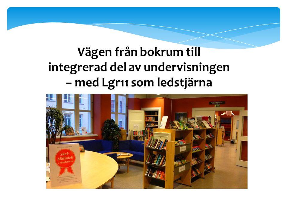 Vägen från bokrum till integrerad del av undervisningen – med Lgr11 som ledstjärna