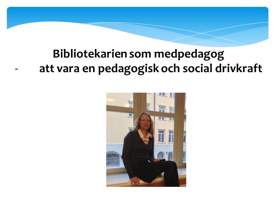 Bibliotekarien som medpedagog -att vara en pedagogisk och social drivkraft