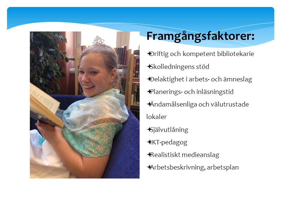 Framgångsfaktorer:  Driftig och kompetent bibliotekarie  Skolledningens stöd  Delaktighet i arbets- och ämneslag  Planerings- och inläsningstid 