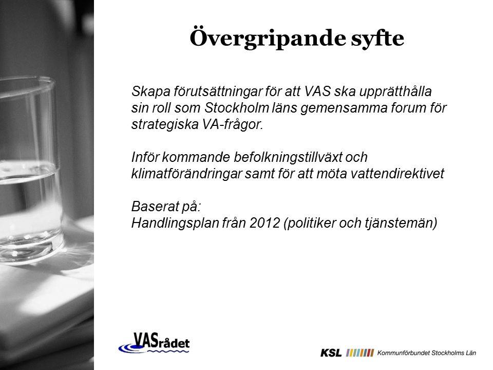 Övergripande syfte Skapa förutsättningar för att VAS ska upprätthålla sin roll som Stockholm läns gemensamma forum för strategiska VA-frågor. Inför ko