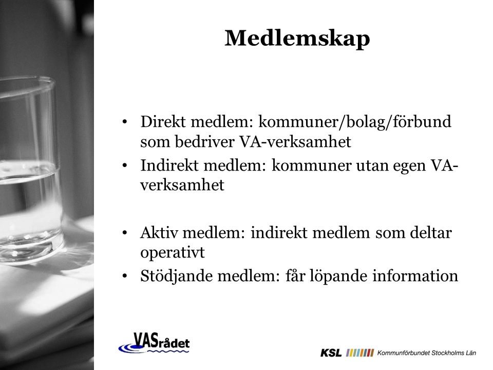 Medlemskap Direkt medlem: kommuner/bolag/förbund som bedriver VA-verksamhet Indirekt medlem: kommuner utan egen VA- verksamhet Aktiv medlem: indirekt