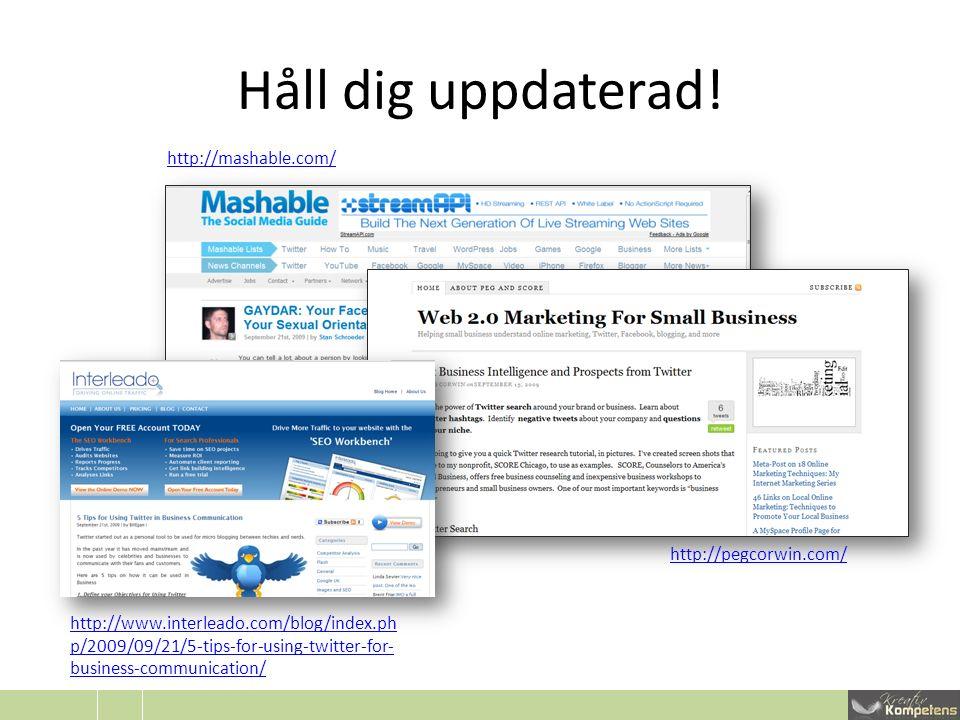 Håll dig uppdaterad! http://pegcorwin.com/ http://mashable.com/ http://www.interleado.com/blog/index.ph p/2009/09/21/5-tips-for-using-twitter-for- bus