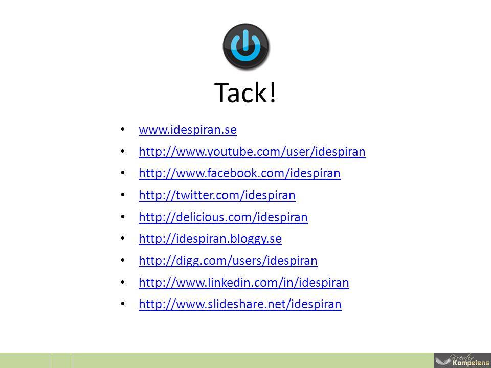 Tack! www.idespiran.se http://www.youtube.com/user/idespiran http://www.facebook.com/idespiran http://twitter.com/idespiran http://delicious.com/idesp