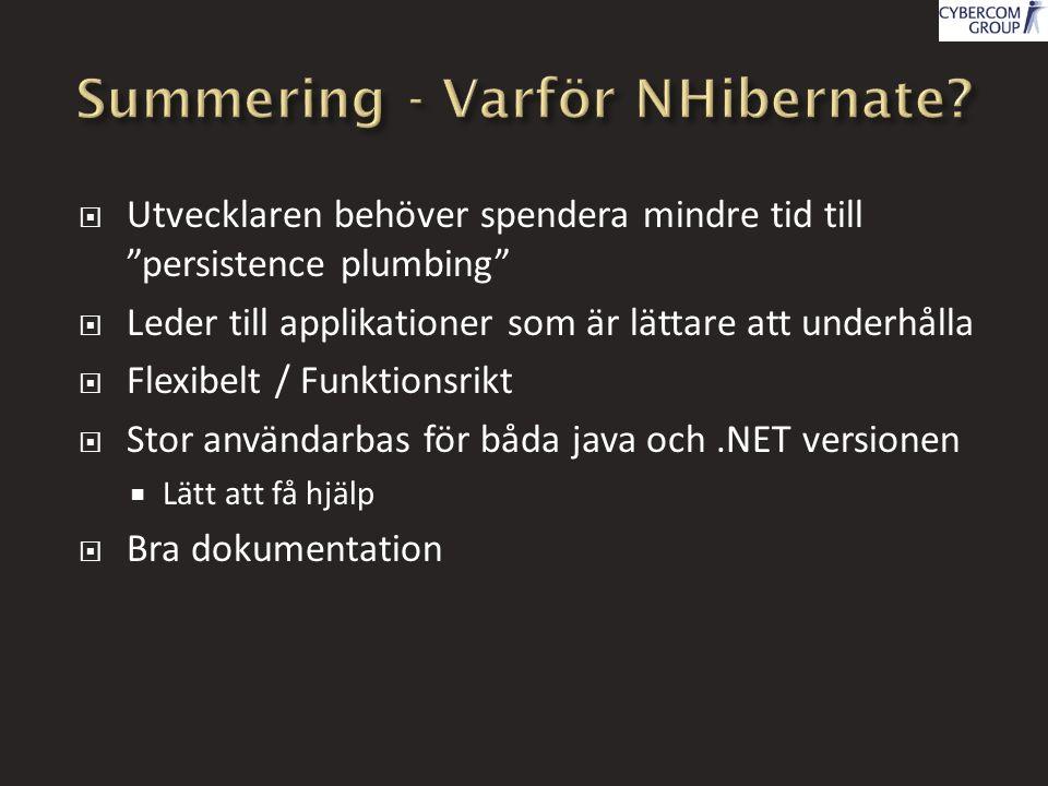  Utvecklaren behöver spendera mindre tid till persistence plumbing  Leder till applikationer som är lättare att underhålla  Flexibelt / Funktionsrikt  Stor användarbas för båda java och.NET versionen  Lätt att få hjälp  Bra dokumentation