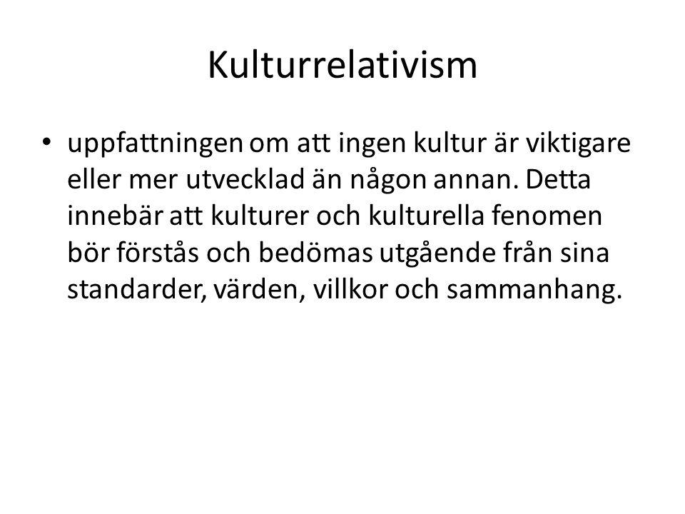 Kulturrelativism uppfattningen om att ingen kultur är viktigare eller mer utvecklad än någon annan.