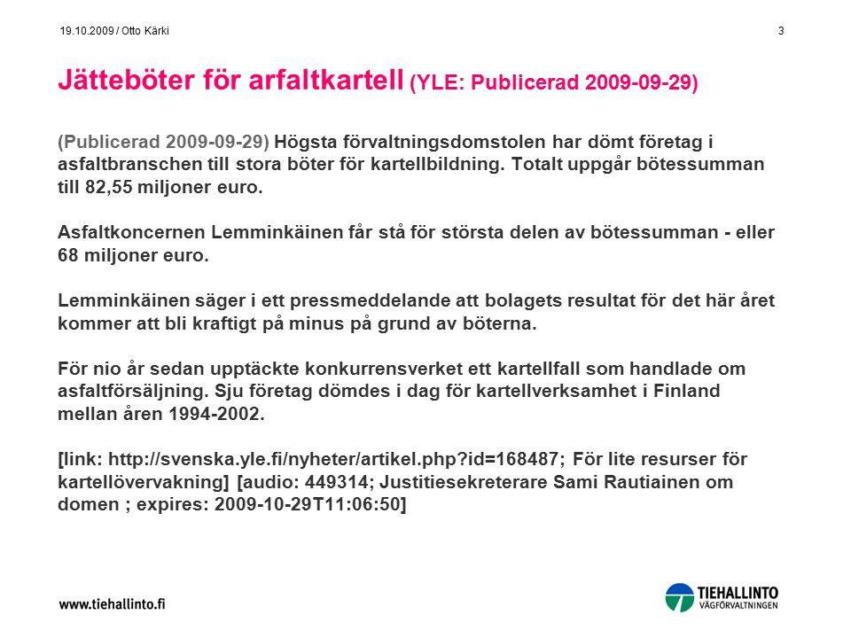 3 19.10.2009 / Otto Kärki Jätteböter för arfaltkartell (YLE: Publicerad 2009-09-29) (Publicerad 2009-09-29) Högsta förvaltningsdomstolen har dömt före