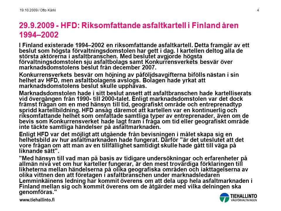 4 19.10.2009 / Otto Kärki 29.9.2009 - HFD: Riksomfattande asfaltkartell i Finland åren 1994–2002 I Finland existerade 1994–2002 en riksomfattande asfa