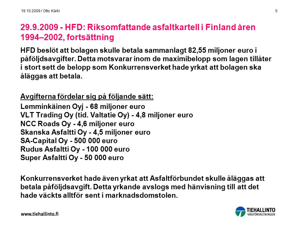 5 19.10.2009 / Otto Kärki 29.9.2009 - HFD: Riksomfattande asfaltkartell i Finland åren 1994–2002, fortsättning HFD beslöt att bolagen skulle betala sa