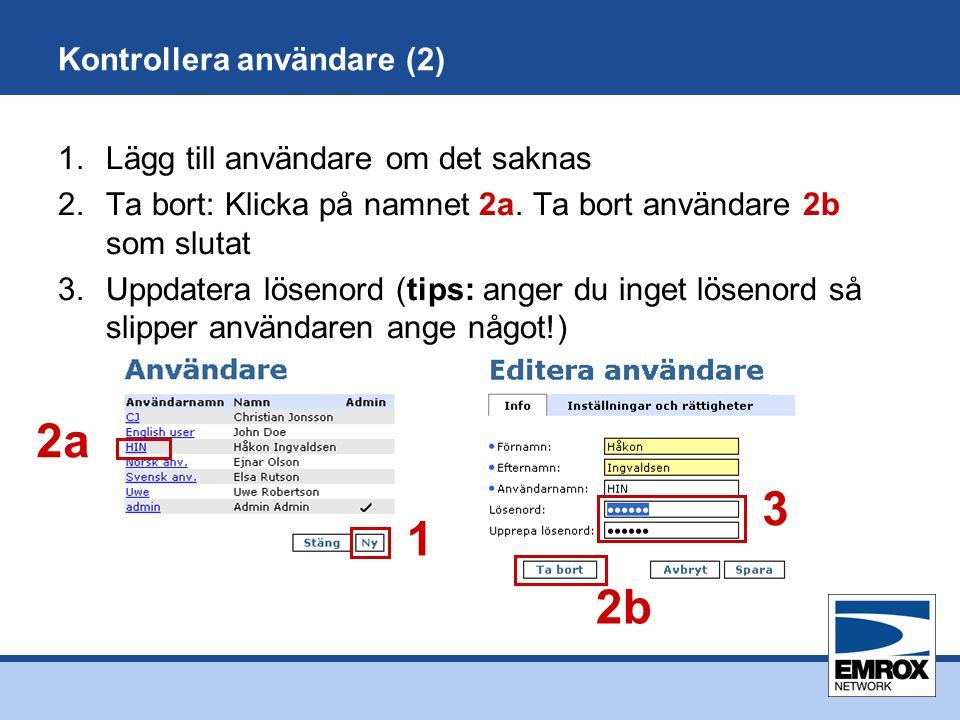 Kontrollera användare (2) 1.Lägg till användare om det saknas 2.Ta bort: Klicka på namnet 2a.