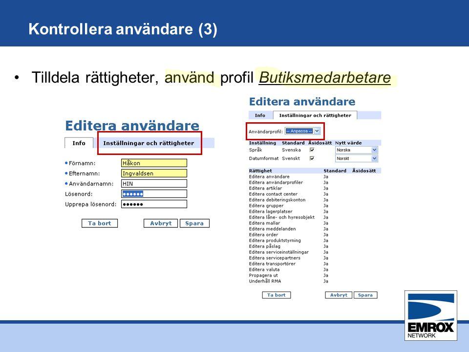 Kontrollera användare (3) Tilldela rättigheter, använd profil Butiksmedarbetare