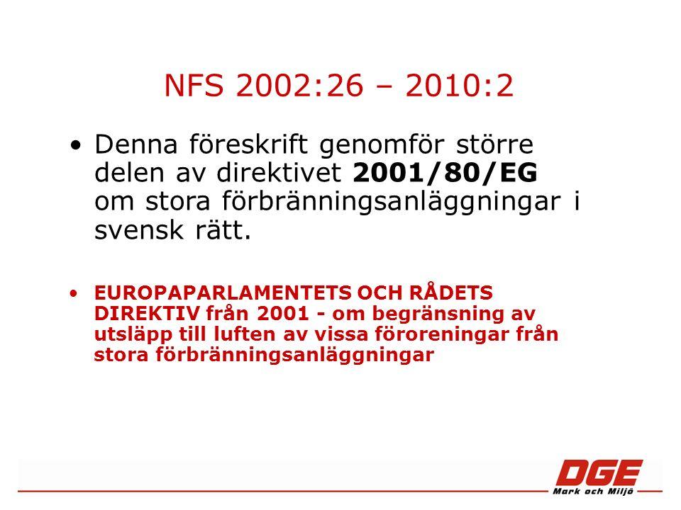 NFS 2002:26 – 2010:2 Ändringarna trädde i kraft 1 juni 2010 Merparten språklig ändring för att underlätta läsning och tolkning Ingen höjd kravnivå 10 § tas bort och 11 § ändras så att krav på kontinuerlig mätning för NOX och SO2 endast gäller anläggningar större än 100 MW 11 och 12 §§ NFS 2002:26 (ändras i enlighet med remissförslaget), vilket innebär en något sänkt kravnivå