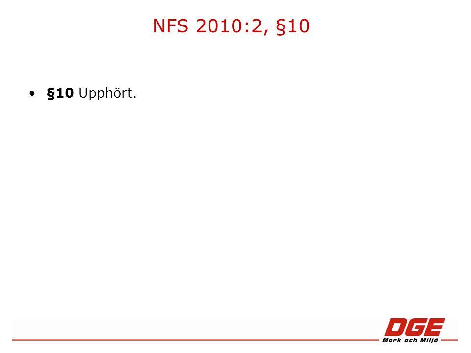NFS 2010:2, §10 §10 Upphört.