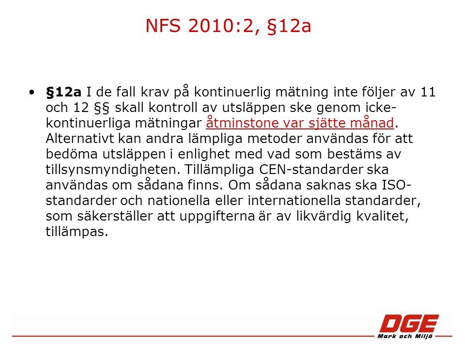 NFS 2010:2, §12a §12a I de fall krav på kontinuerlig mätning inte följer av 11 och 12 §§ skall kontroll av utsläppen ske genom icke- kontinuerliga mätningar åtminstone var sjätte månad.