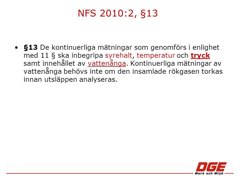 NFS 2010:2, §13 §13 De kontinuerliga mätningar som genomförs i enlighet med 11 § ska inbegripa syrehalt, temperatur och tryck samt innehållet av vattenånga.