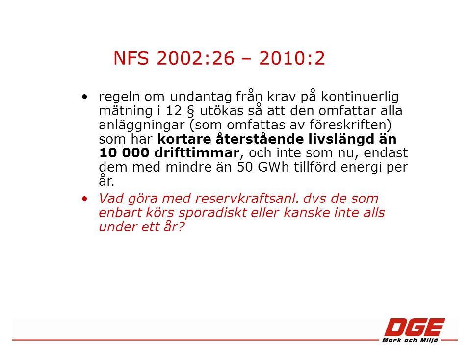 NFS 2002:26 – 2010:2 regeln om undantag från krav på kontinuerlig mätning i 12 § utökas så att den omfattar alla anläggningar (som omfattas av föreskriften) som har kortare återstående livslängd än 10 000 drifttimmar, och inte som nu, endast dem med mindre än 50 GWh tillförd energi per år.