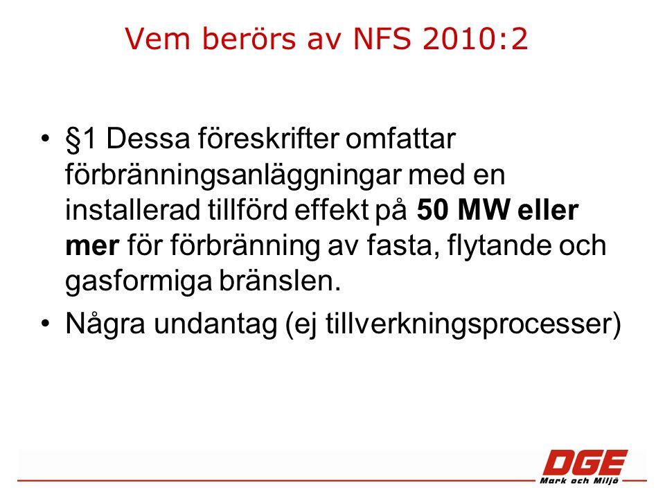 Vem berörs av NFS 2010:2 §1 Dessa föreskrifter omfattar förbränningsanläggningar med en installerad tillförd effekt på 50 MW eller mer för förbränning av fasta, flytande och gasformiga bränslen.