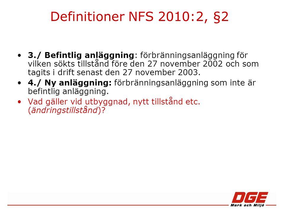 Definitioner NFS 2010:2, §2 5./ Bränsle: varje fast, flytande eller gasformigt brännbart material som används för drift av förbränningsanläggningen med undantag för avfall, utom de avfallsslag som anges i punkt 6.