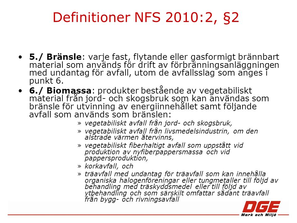 NFS 2010:2, §12 §12 Kontinuerlig mätning av utsläpp krävs inte: »för utsläpp av svaveldioxid och stoft från förbränning av naturgas, »för utsläpp av svaveldioxid från förbränning av olja vars innehåll av svavel är känt och om utrustning för svavelrening saknas, »för utsläpp av svaveldioxid från förbränning av biomassa, om verksamhetsutövaren kan visa att utsläppen av svaveldioxid under inga omständigheter kan överstiga de föreskrivna utsläppsgränsvärdena, »för utsläpp av svaveldioxid, kväveoxider och stoft från förbränningsanläggningar med en återstående livslängd understigande 10 000 drifttimmar