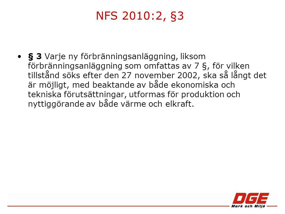 NFS 2010:2, §3 § 3 Varje ny förbränningsanläggning, liksom förbränningsanläggning som omfattas av 7 §, för vilken tillstånd söks efter den 27 november 2002, ska så långt det är möjligt, med beaktande av både ekonomiska och tekniska förutsättningar, utformas för produktion och nyttiggörande av både värme och elkraft.