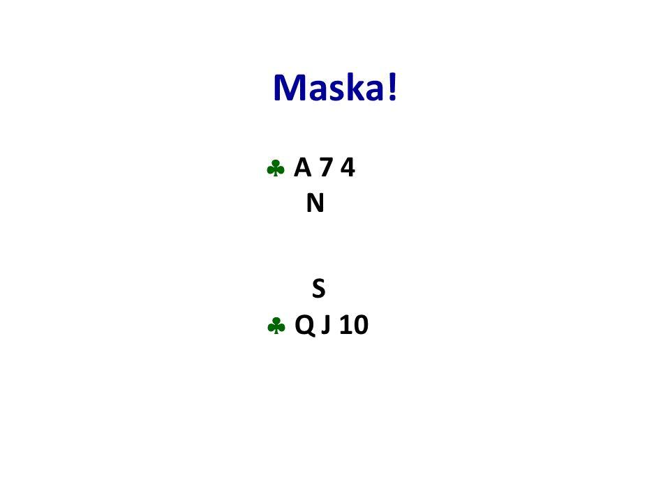 Maska!  A 7 4 N S  Q J 10