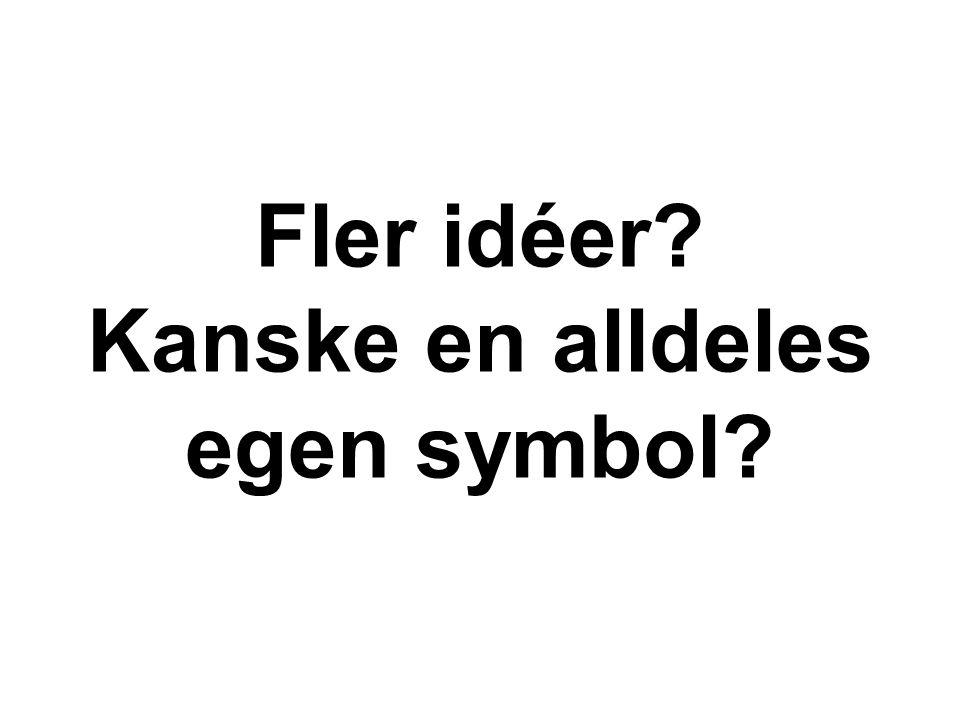 Fler idéer? Kanske en alldeles egen symbol?