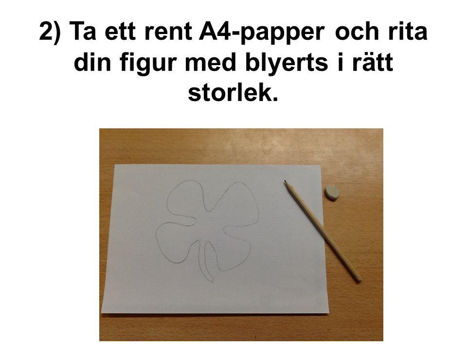 2) Ta ett rent A4-papper och rita din figur med blyerts i rätt storlek.