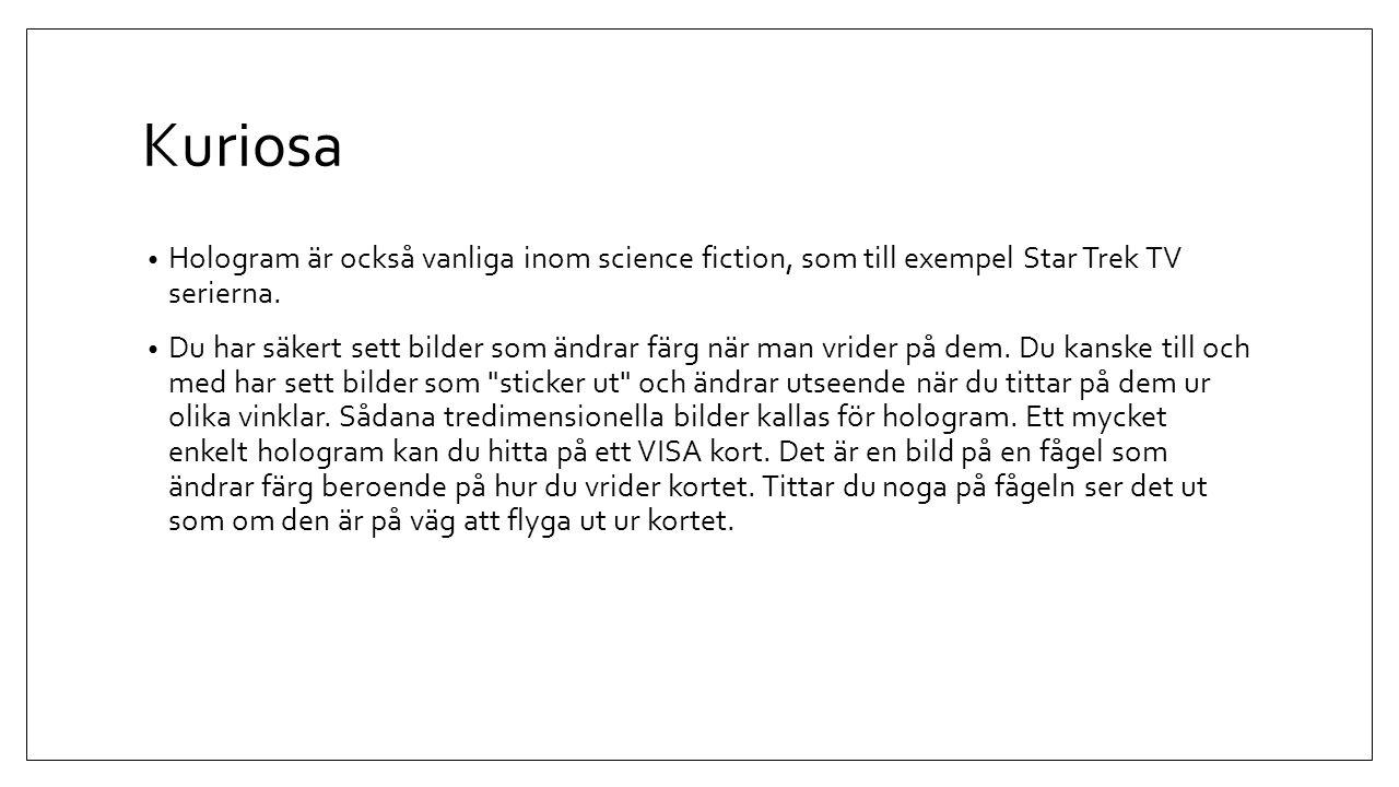 Kuriosa Hologram är också vanliga inom science fiction, som till exempel Star Trek TV serierna.