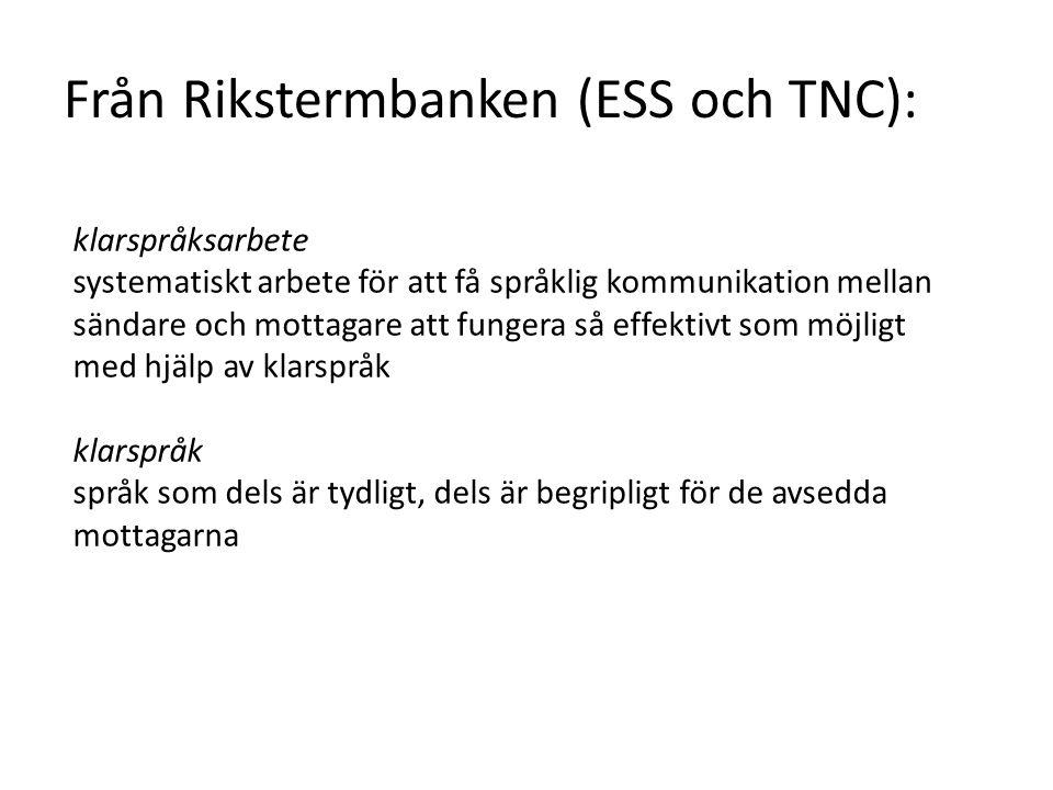 Från Rikstermbanken (ESS och TNC): klarspråksarbete systematiskt arbete för att få språklig kommunikation mellan sändare och mottagare att fungera så effektivt som möjligt med hjälp av klarspråk klarspråk språk som dels är tydligt, dels är begripligt för de avsedda mottagarna