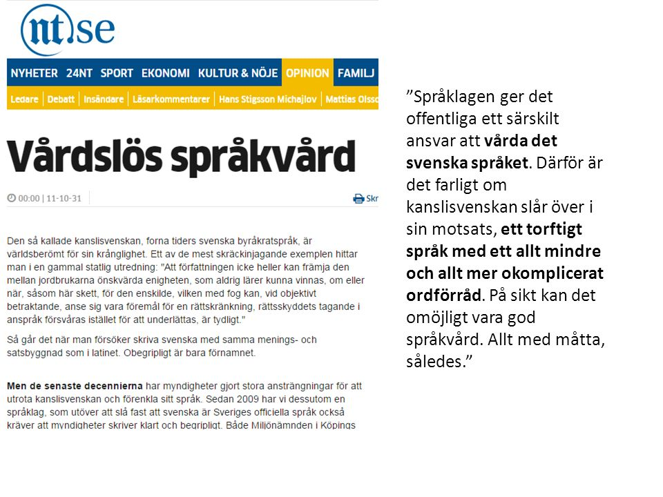 Språklagen ger det offentliga ett särskilt ansvar att vårda det svenska språket.