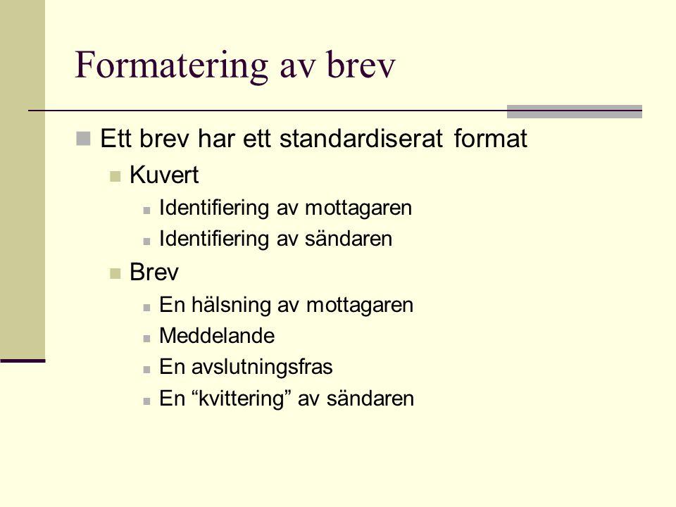 Formatering av brev Ett brev har ett standardiserat format Kuvert Identifiering av mottagaren Identifiering av sändaren Brev En hälsning av mottagaren