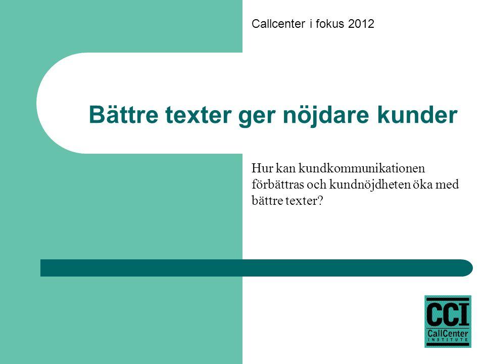 Callcenter i fokus 2012 Bättre texter ger nöjdare kunder Hur kan kundkommunikationen förbättras och kundnöjdheten öka med bättre texter?