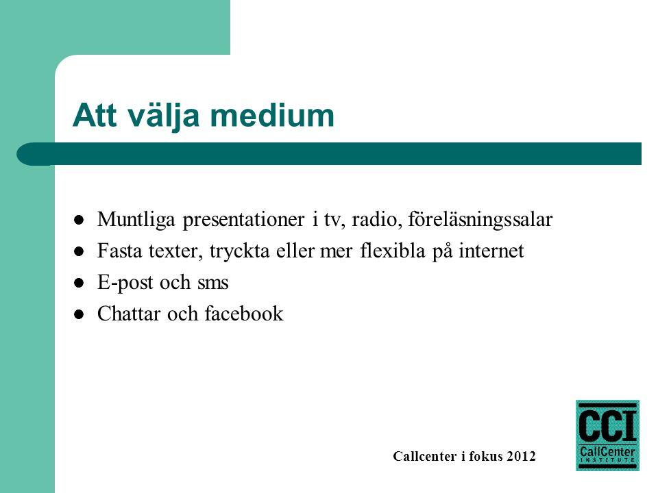 Callcenter i fokus 2012 Att välja medium Muntliga presentationer i tv, radio, föreläsningssalar Fasta texter, tryckta eller mer flexibla på internet E
