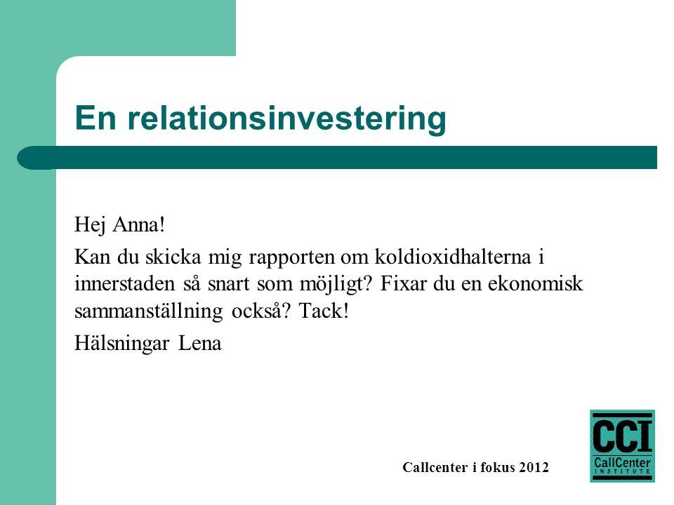 Callcenter i fokus 2012 En relationsinvestering Hej Anna! Kan du skicka mig rapporten om koldioxidhalterna i innerstaden så snart som möjligt? Fixar d