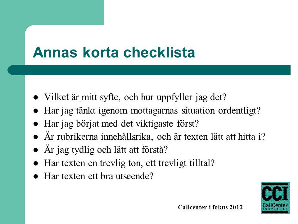 Callcenter i fokus 2012 Annas korta checklista Vilket är mitt syfte, och hur uppfyller jag det? Har jag tänkt igenom mottagarnas situation ordentligt?