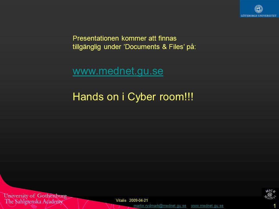 University of Gothenburg martin.rydmark@mednet.gu.se www.mednet.gu.semartin.rydmark@mednet.gu.sewww.mednet.gu.se 1 Vitalis 2009-04-21 Presentationen kommer att finnas tillgänglig under 'Documents & Files' på: www.mednet.gu.se Hands on i Cyber room!!!