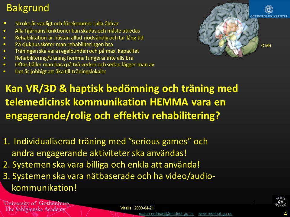 University of Gothenburg martin.rydmark@mednet.gu.se www.mednet.gu.semartin.rydmark@mednet.gu.sewww.mednet.gu.se 071016 4 Bakgrund Stroke är vanligt och förekommer i alla åldrar Alla hjärnans funktioner kan skadas och måste utredas Rehabilitation är nästan alltid nödvändig och tar lång tid På sjukhus sköter man rehabiliteringen bra Träningen ska vara regelbunden och på max.