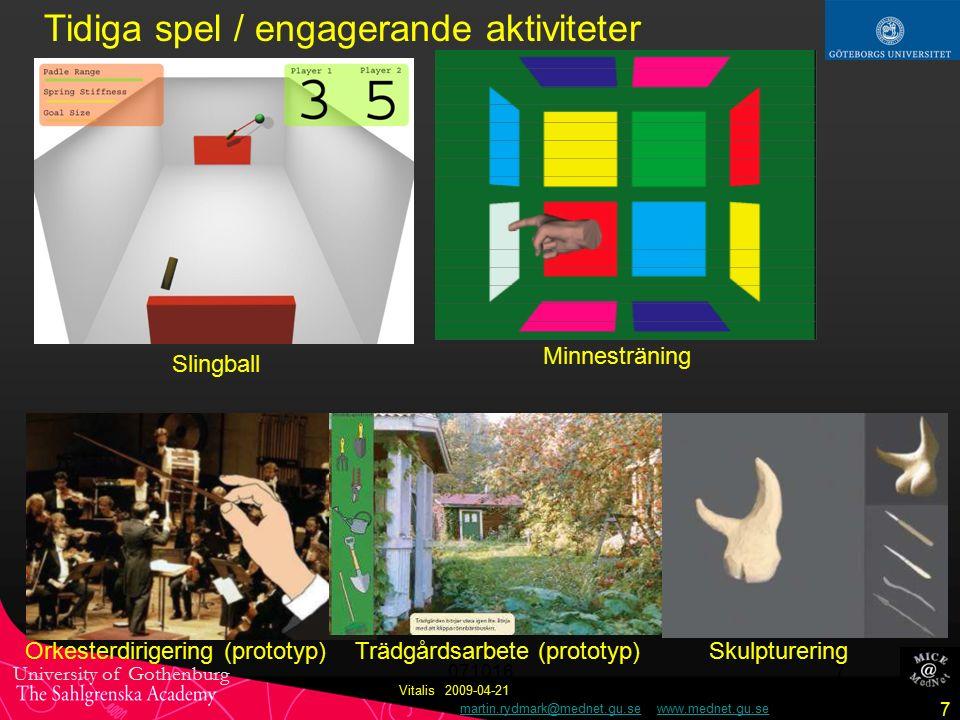 University of Gothenburg martin.rydmark@mednet.gu.se www.mednet.gu.semartin.rydmark@mednet.gu.sewww.mednet.gu.se 7 Vitalis 2009-04-21 071016 7 Slingball Minnesträning Tidiga spel / engagerande aktiviteter OrkesterdirigeringTrädgårdsarbete (prototyp)Skulpturering(prototyp)