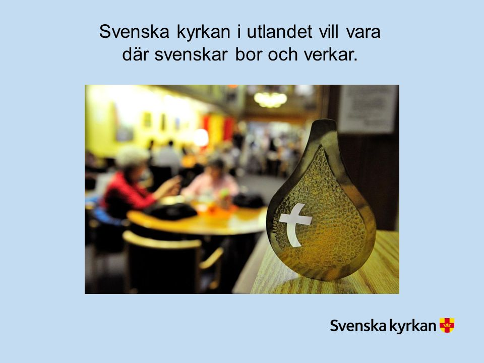 Svenska kyrkan i utlandet vill vara där svenskar bor och verkar.