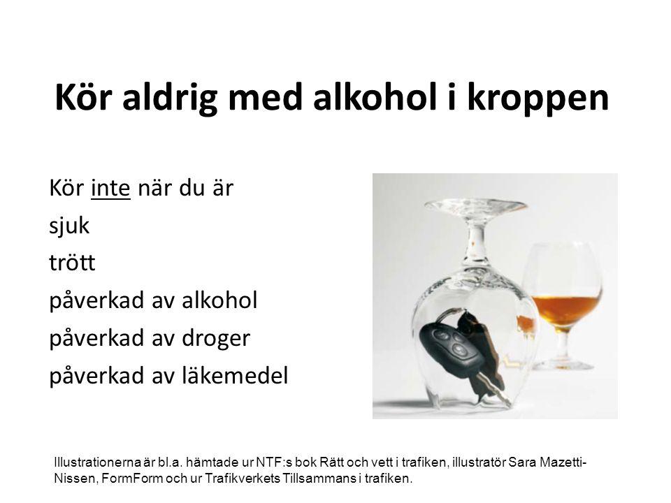 Påverkad Alkohol: öl, vin, sprit Droger: narkotika, läkemedel Blir dålig förare: ser sämre reagerar långsammare tappar kontrollen
