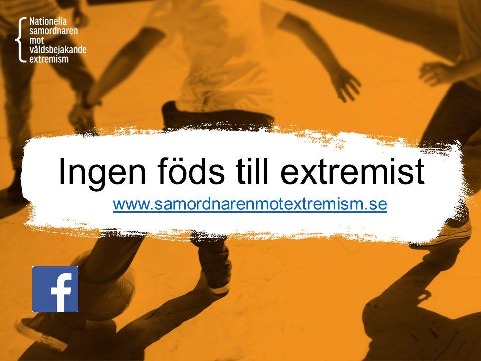 Ingen föds till extremist www.samordnarenmotextremism.se