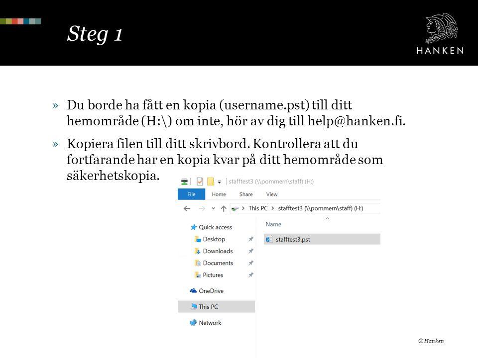 Steg 1 »Du borde ha fått en kopia (username.pst) till ditt hemområde (H:\) om inte, hör av dig till help@hanken.fi. »Kopiera filen till ditt skrivbord