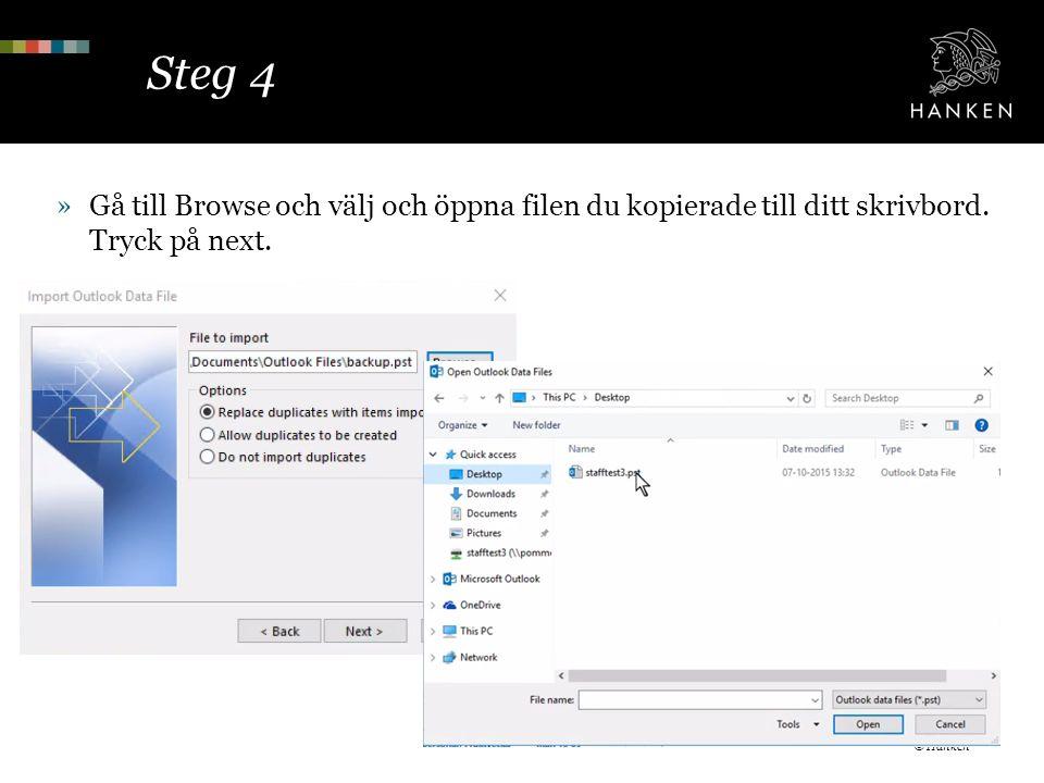 Steg 4 »Gå till Browse och välj och öppna filen du kopierade till ditt skrivbord. Tryck på next. © Hanken