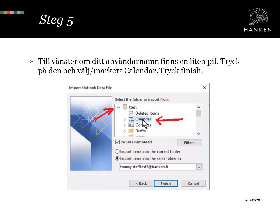 Steg 5 »Till vänster om ditt användarnamn finns en liten pil. Tryck på den och välj/markera Calendar. Tryck finish. © Hanken