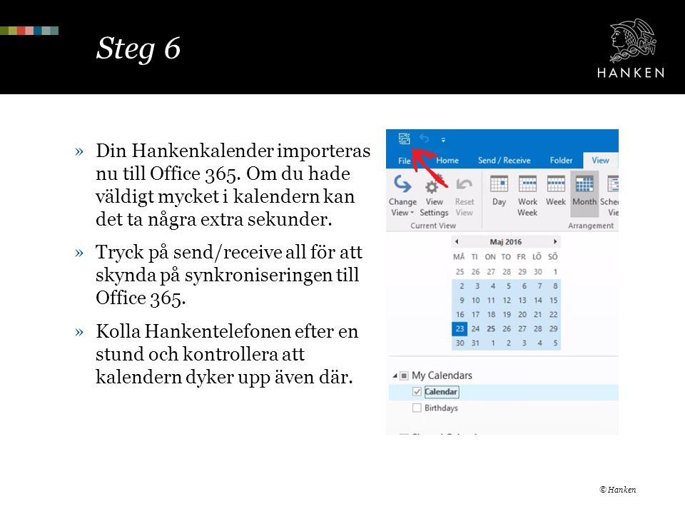 Steg 6 »Din Hankenkalender importeras nu till Office 365. Om du hade väldigt mycket i kalendern kan det ta några extra sekunder. »Tryck på send/receiv
