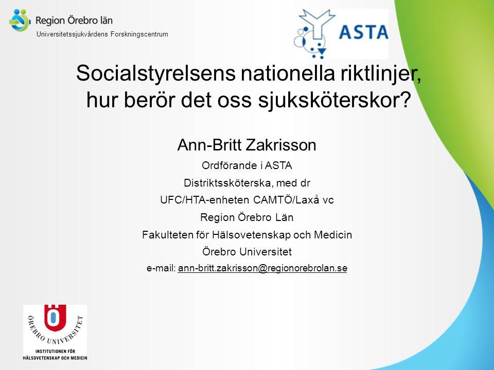 Socialstyrelsens nationella riktlinjer, hur berör det oss sjuksköterskor? Ann-Britt Zakrisson Ordförande i ASTA Distriktssköterska, med dr UFC/HTA-enh