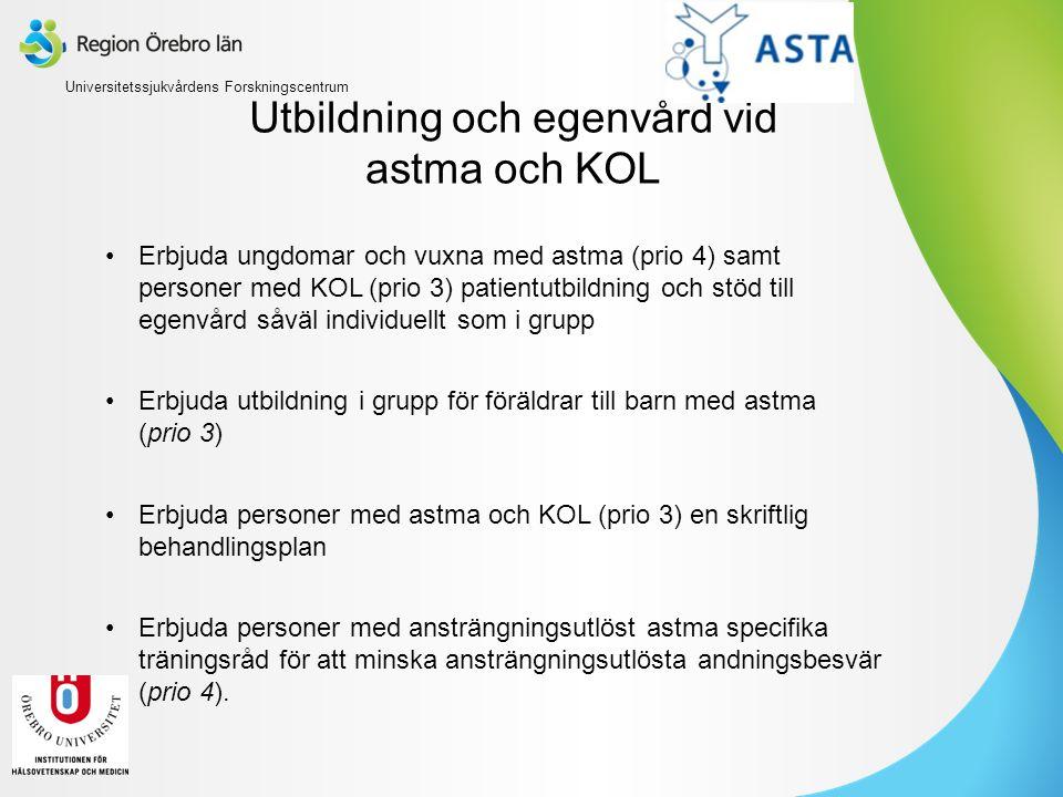 Utbildning och egenvård vid astma och KOL Erbjuda ungdomar och vuxna med astma (prio 4) samt personer med KOL (prio 3) patientutbildning och stöd till egenvård såväl individuellt som i grupp Erbjuda utbildning i grupp för föräldrar till barn med astma (prio 3) Erbjuda personer med astma och KOL (prio 3) en skriftlig behandlingsplan Erbjuda personer med ansträngningsutlöst astma specifika träningsråd för att minska ansträngningsutlösta andningsbesvär (prio 4).